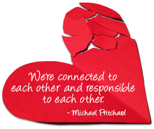 We're connected to each other and responsible to each other - Michael Pritchard