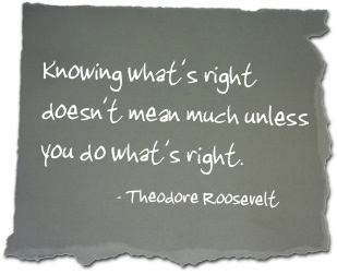 Know what's right doesn't mean much unless you do what's right. - Theodore Roosevelt