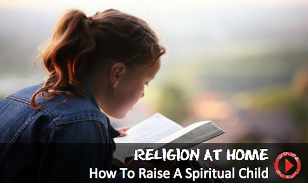 Raising a spiritual child from a Christian perspective