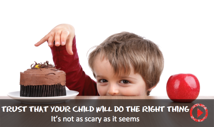 Trust that your child will do the right thing